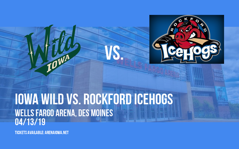 Iowa Wild vs. Rockford IceHogs at Wells Fargo Arena