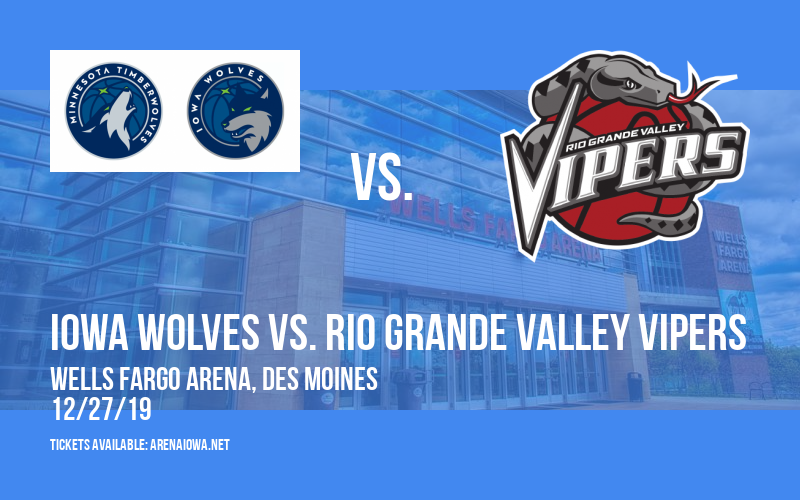 Iowa Wolves vs. Rio Grande Valley Vipers at Wells Fargo Arena