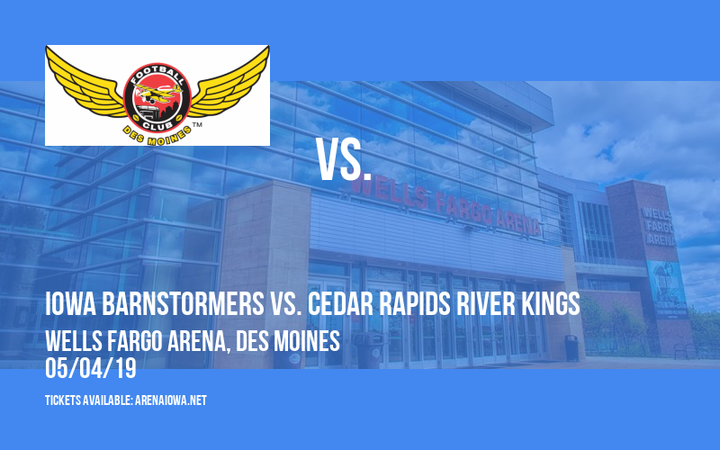 Iowa Barnstormers vs. Cedar Rapids River Kings at Wells Fargo Arena