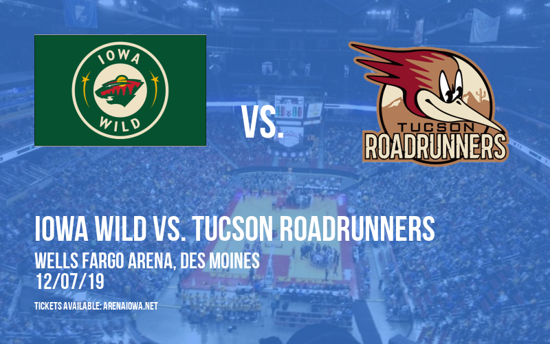 Iowa Wild vs. Tucson Roadrunners at Wells Fargo Arena