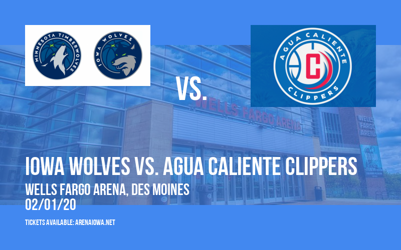 Iowa Wolves vs. Agua Caliente Clippers at Wells Fargo Arena